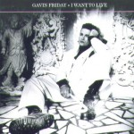 Gavin Friday - I Want To Live (single)
